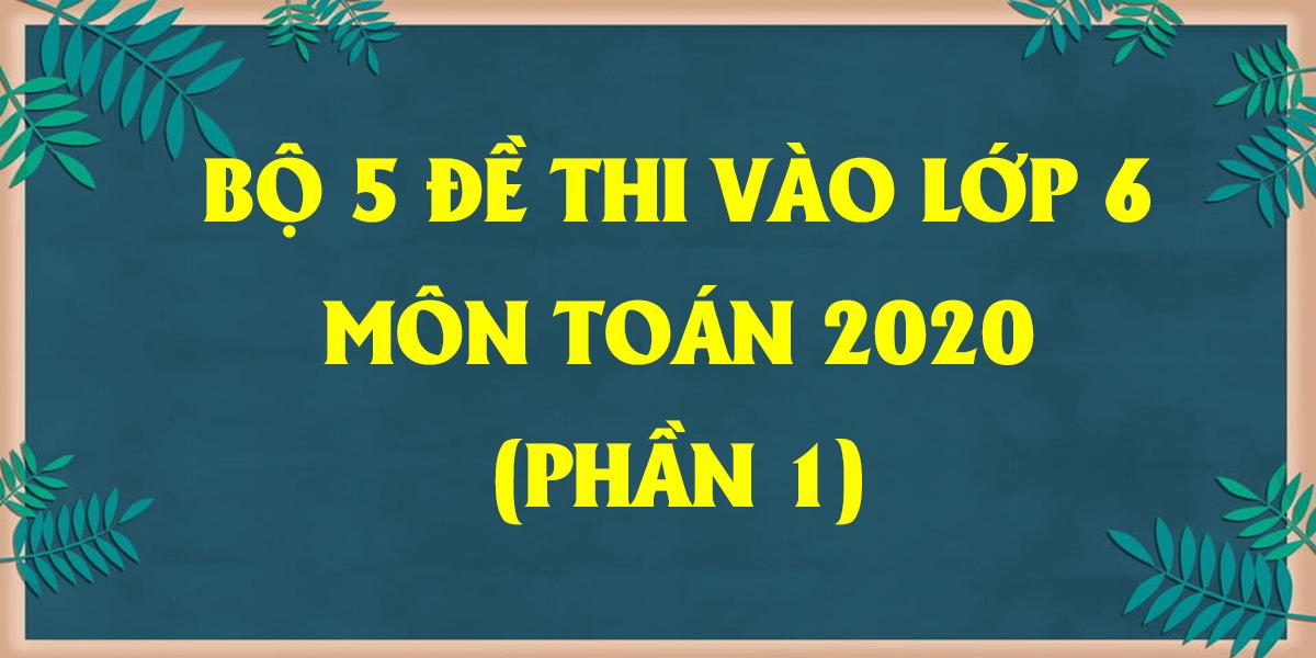 bo-5-de-thi-vao-lop-6-mon-toan-2020-phan-1.png