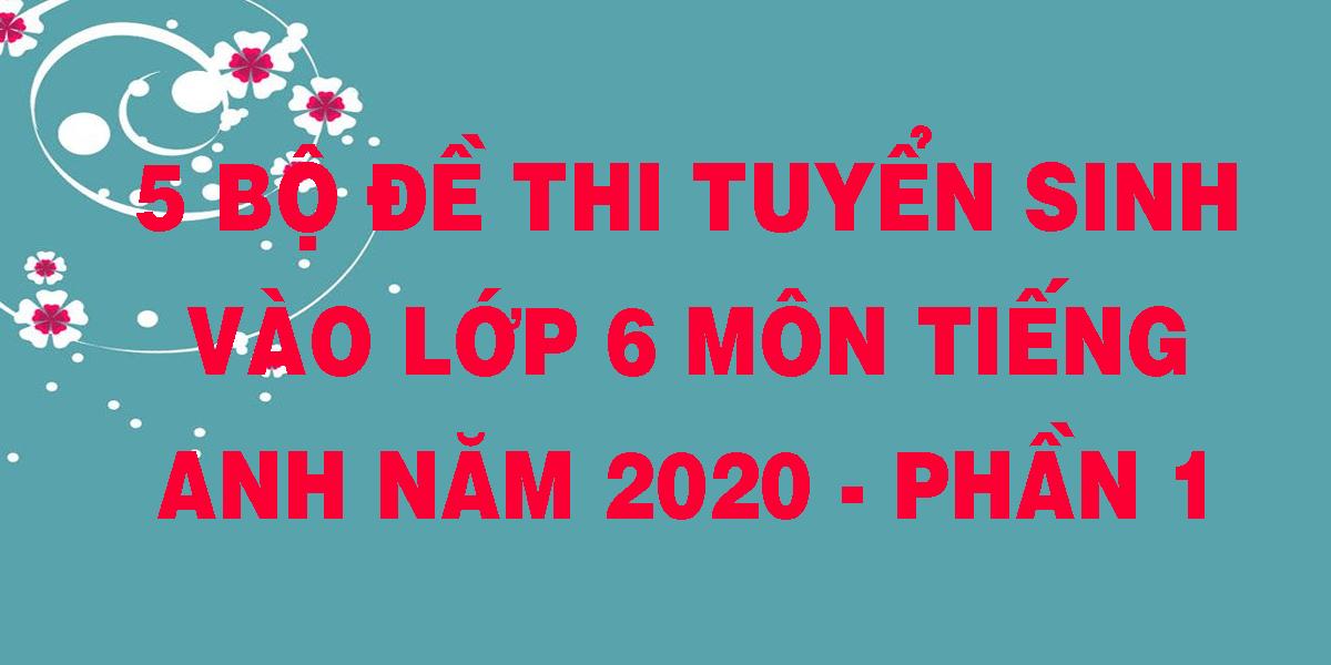 5-bo-de-thi-tuyen-sinh-vao-lop-6-mon-tieng-anh-nam-2020-phan-1.png