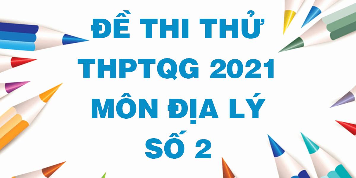 de-thi-thu-thptqg-mon-dia-2021-co-dap-an-so-2.png