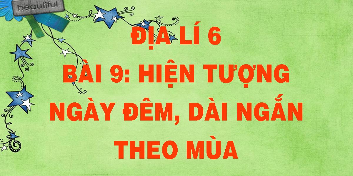 dia-li-6-bai-9-hien-tuong-ngay-dem-dai-ngan-theo-mua.png