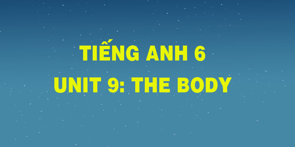 tieng-anh-6-unit-9-the-body.png