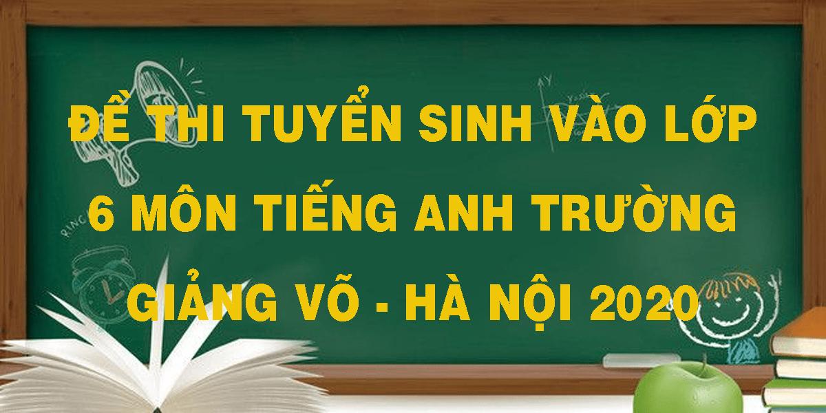 de-thi-tuyen-sinh-vao-lop-6-mon-tieng-anh-truong-giang-vo-ha-noi-2020.png