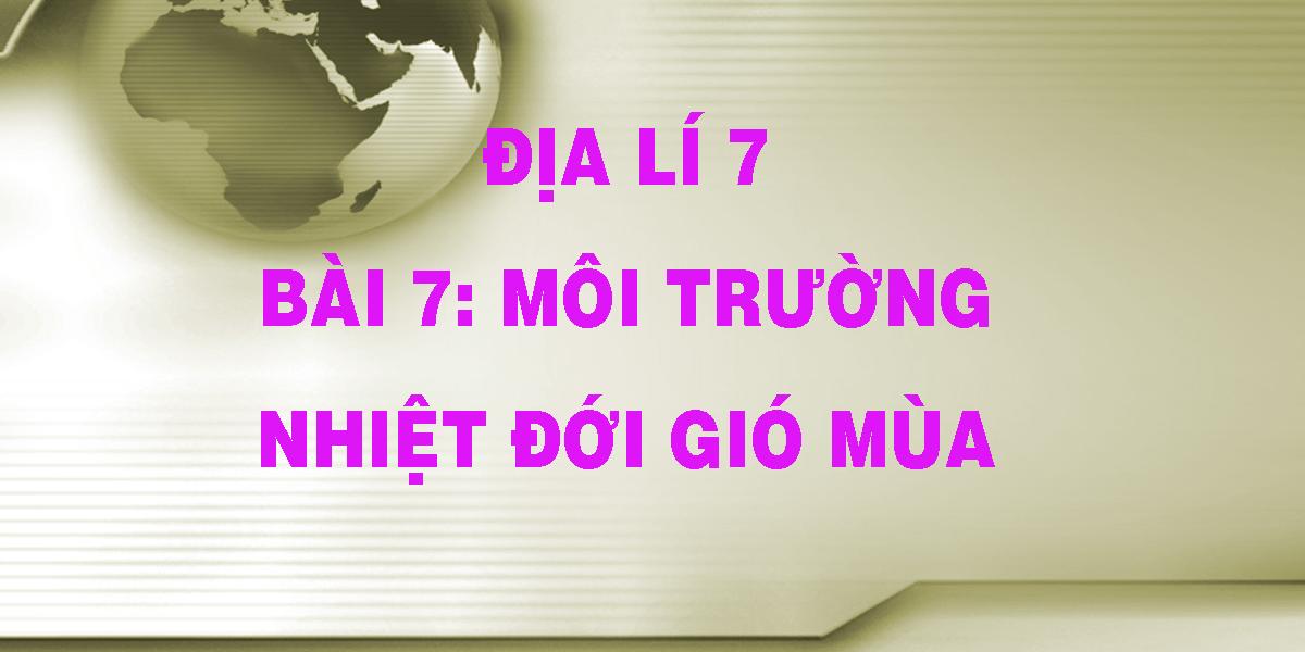 dia-li-7-bai-7-moi-truong-nhiet-doi-gio-mua.png
