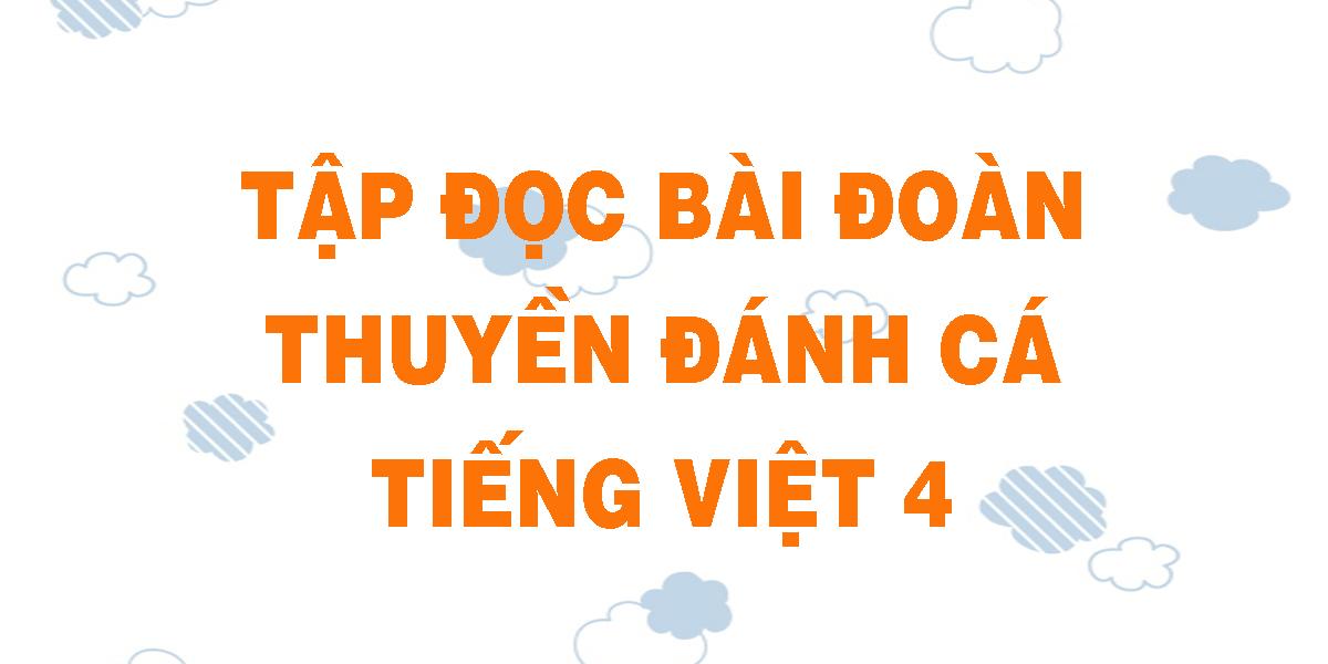 tap-doc-bai-doan-thuyen-danh-ca-tieng-viet-4.png
