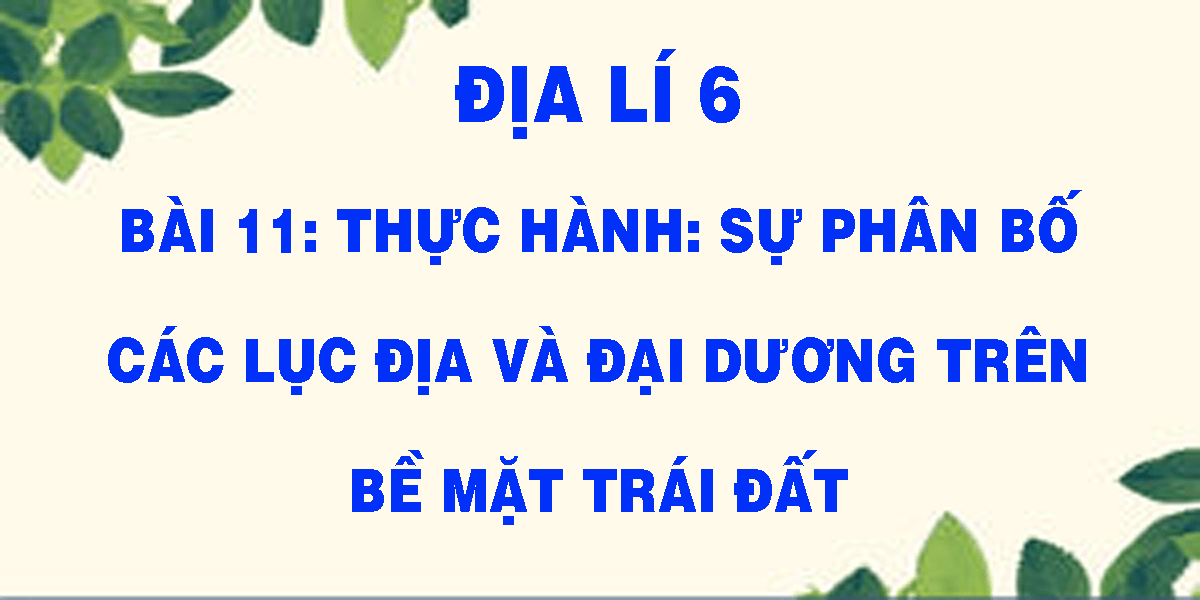 dia-li-6-bai-11-thuc-hanh-su-phan-bo-cac-luc-dia-va-dai-duong-tren-be-mat-trai-dat.png
