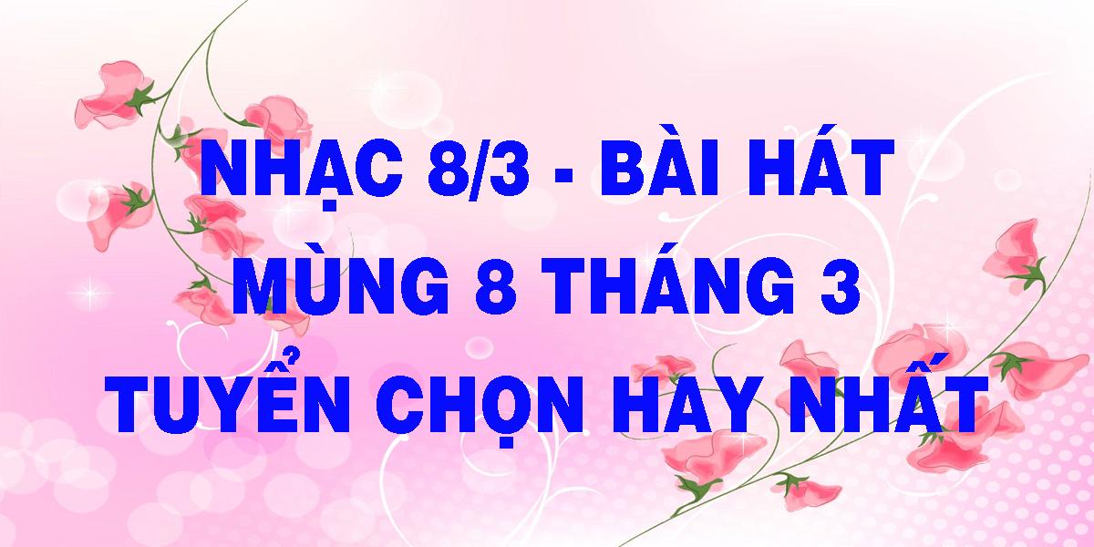 nhac-8-3-bai-hat-mung-8-thang-3-tuyen-chon-hay-nhat.png