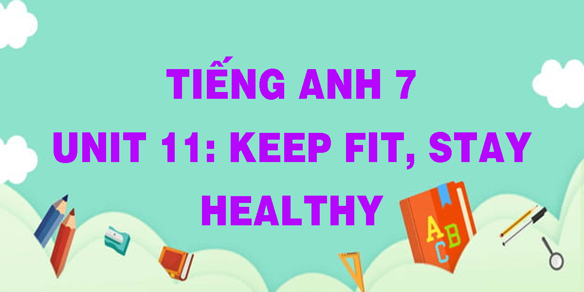 tieng-anh-7-unit-11-keep-fit-stay-healthy.png