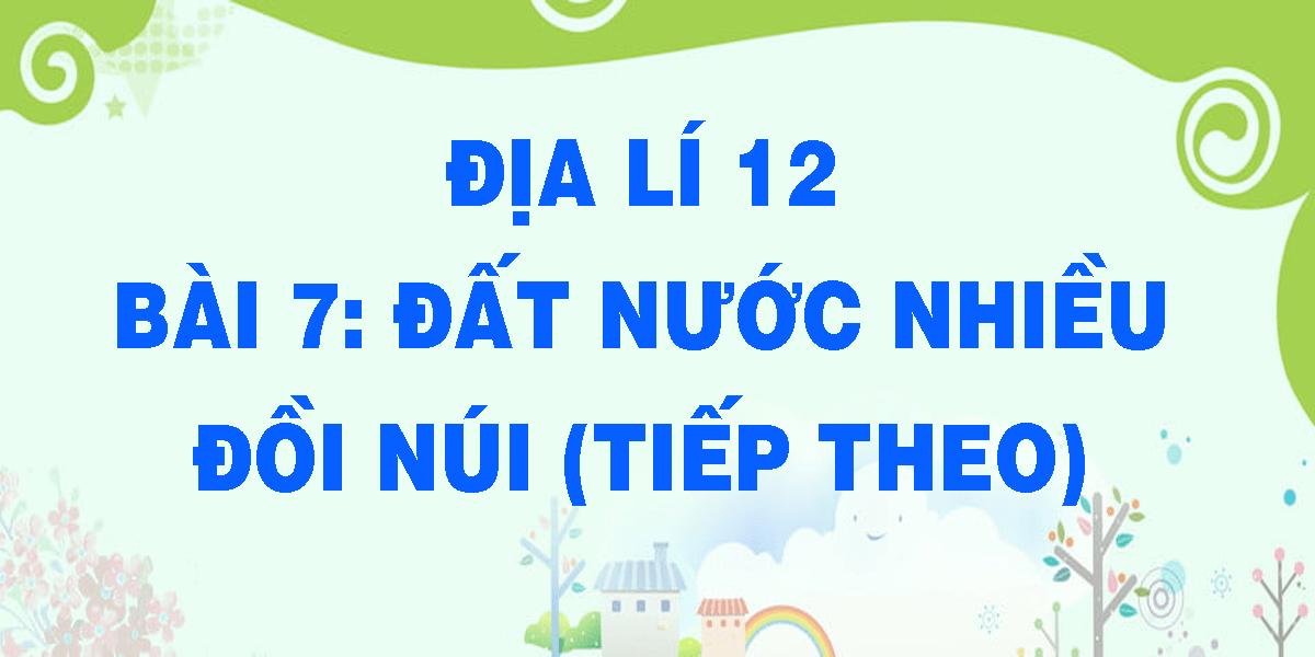 dia-li-12-bai-7-dat-nuoc-nhieu-doi-nui-tiep-theo.png