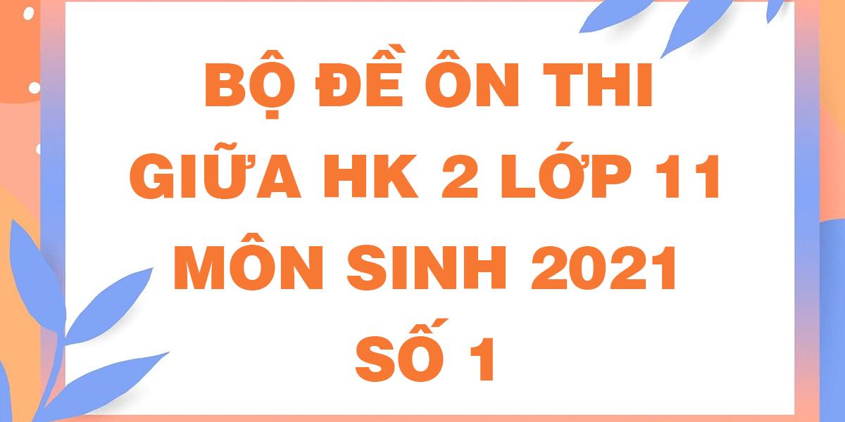 bo-de-on-thi-giua-ki-2-lop-11-nam-2021-mon-sinh-so-1.png