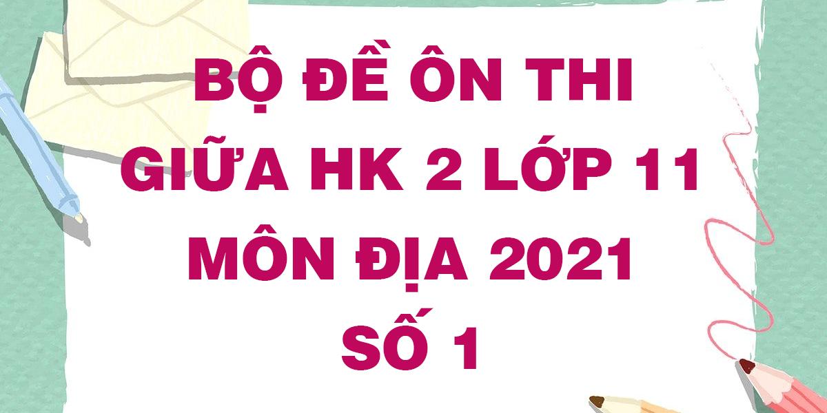 bo-de-on-thi-giua-ki-2-lop-11-nam-2021-mon-dia-so-1.png