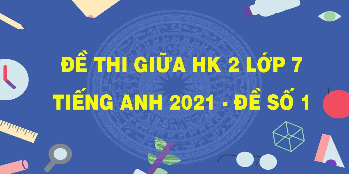 de-thi-giua-hk-2-lop-7-tieng-anh-2021-de-so-1.png