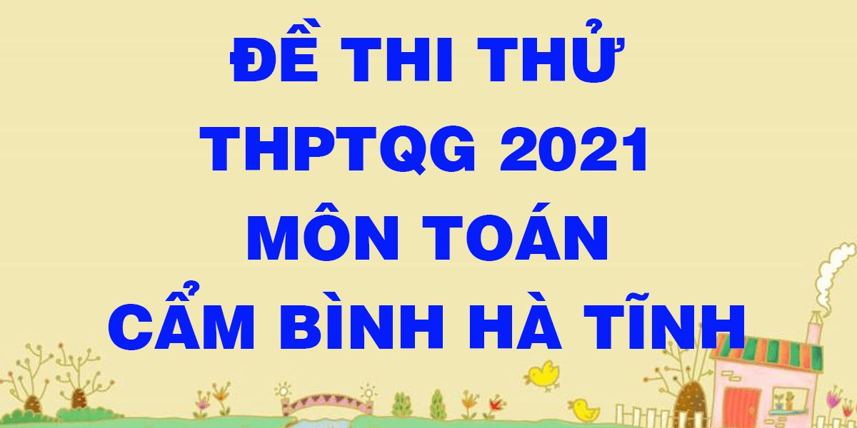 de-thi-thu-thpt-quoc-gia-2021-mon-toan-truong-cam-binh-ha-tinh.png