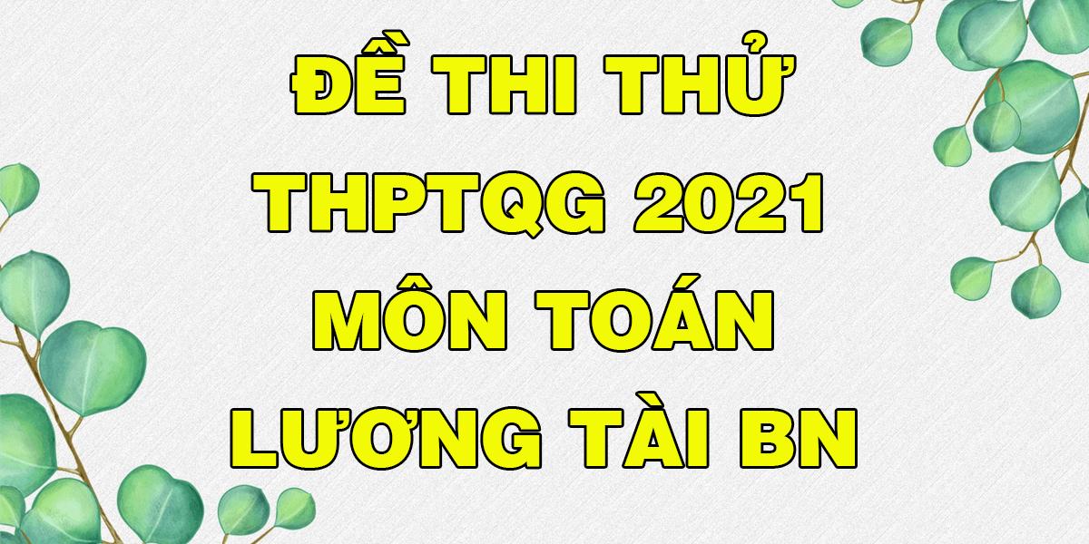 de-thi-thu-thpt-quoc-gia-2021-mon-toan-truong-luong-tai-bac-ninh.png