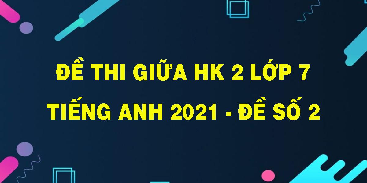 de-thi-giua-hk-2-lop-7-tieng-anh-2021-de-so-2.png
