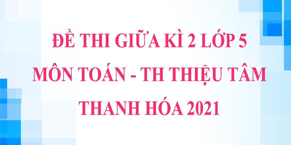 dap-an-de-thi-giua-hoc-ki-2-lop-5-mon-toan-2021-th-thieu-tam-thanh-hoa-5.png