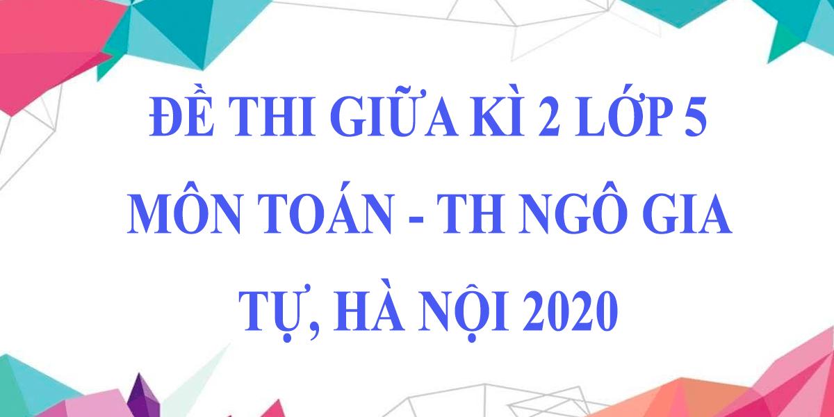 dap-an-de-thi-giua-hoc-ki-2-lop-5-mon-toan-2020-th-ngo-gia-tu-ha-noi.png