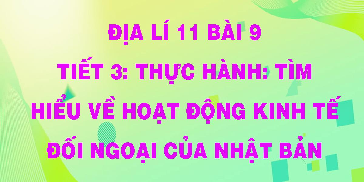dia-li-11-bai-9-tiet-3-thuc-hanh-tim-hieu-ve-hoat-dong-kinh-te-doi-ngoai-cua-nhat-ban.png
