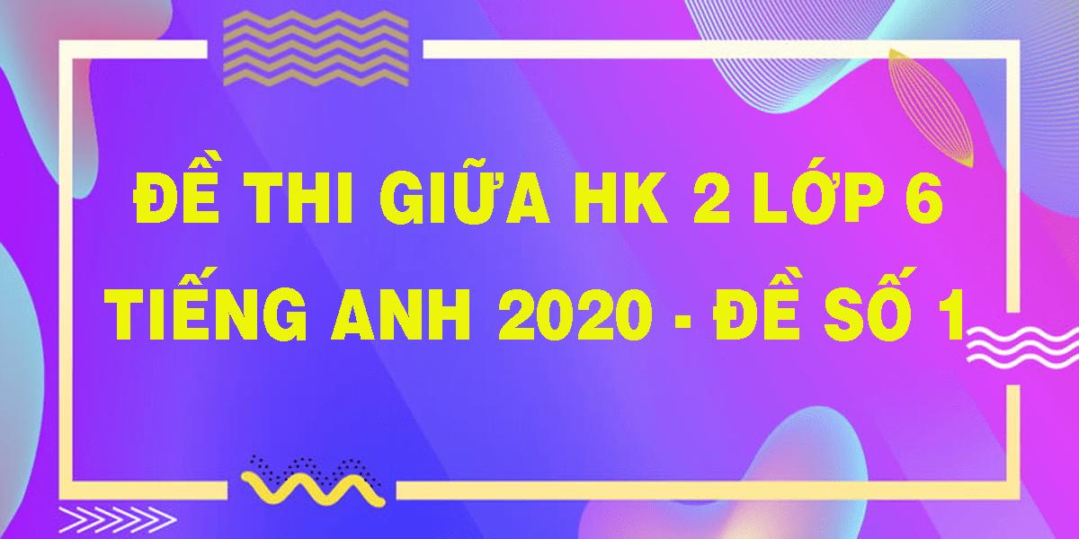 de-thi-giua-hk-2-lop-6-tieng-anh-2020-de-so-1.png