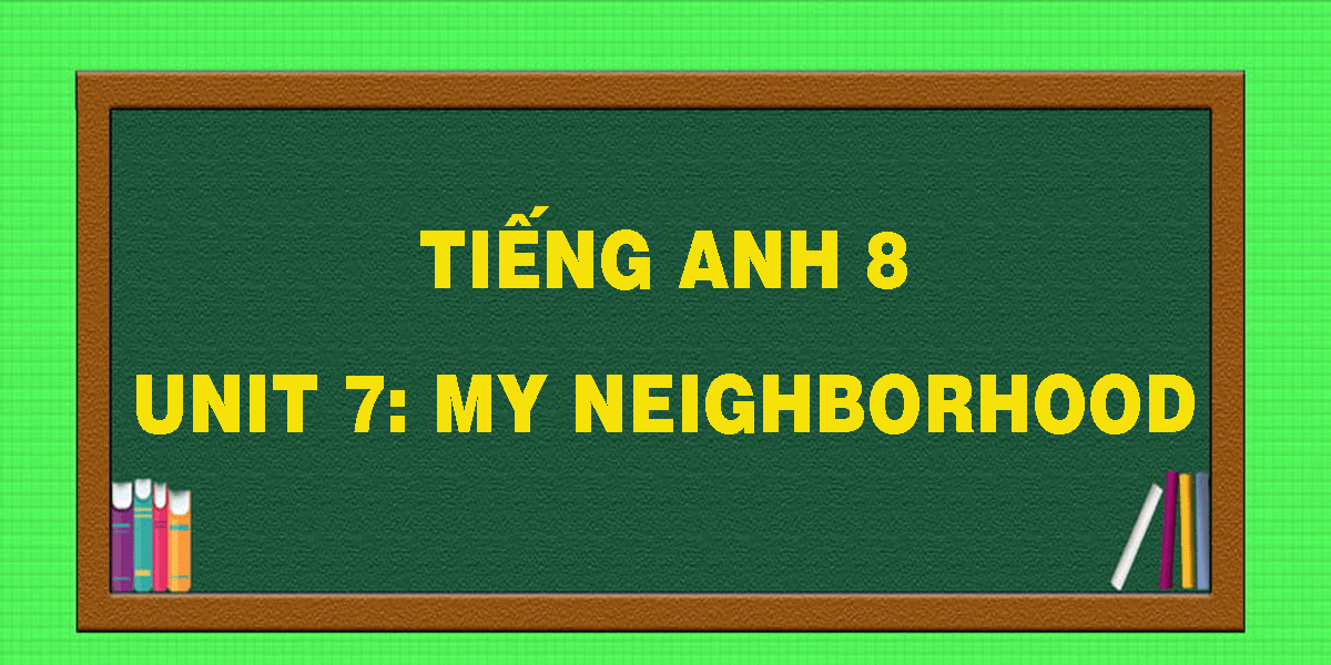tieng-anh-8-unit-7-my-neighborhood.png