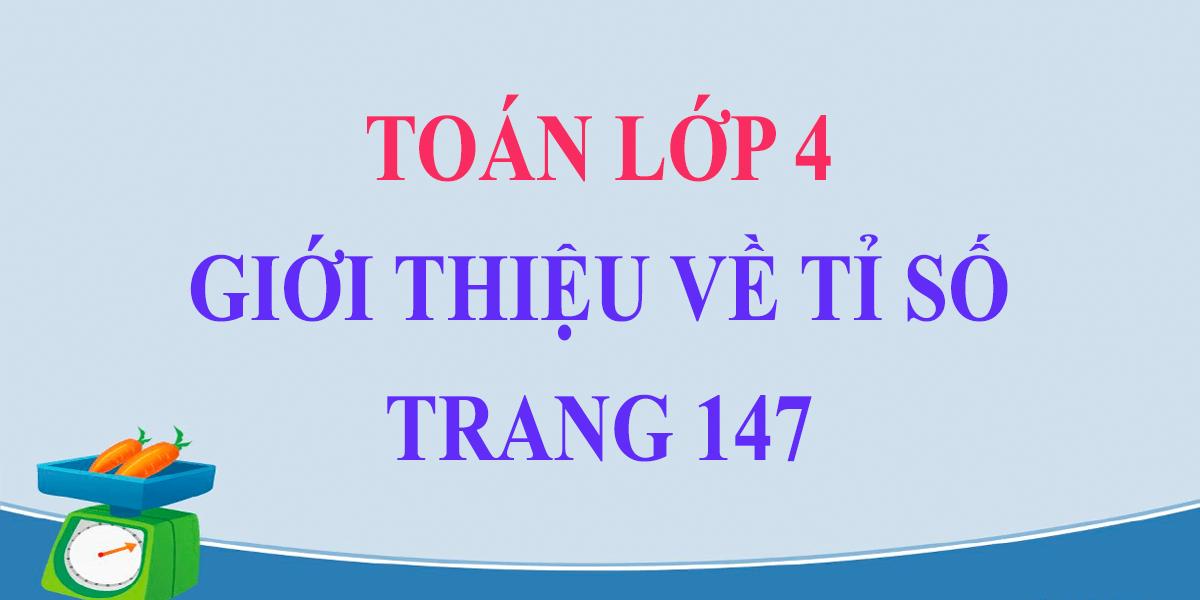 giai-toan-lop-4-trang-147-gioi-thieu-ti-so-bai-1-2-3-4.png