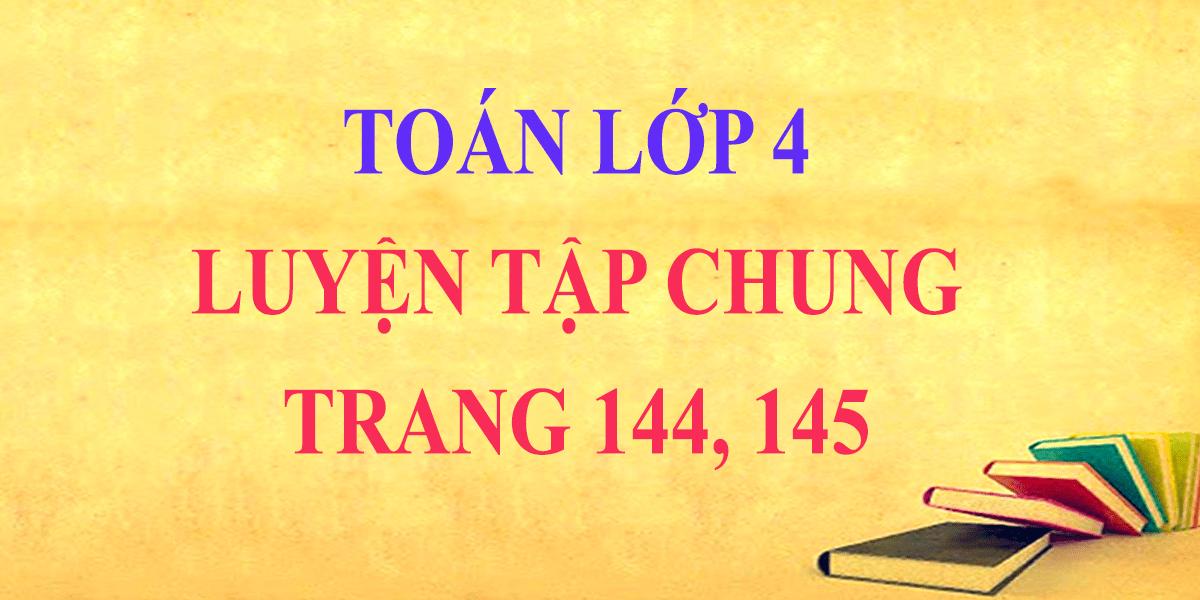 giai-toan-lop-4-trang-144-145-luyen-tap-chung-bai-1-2-3-4.png