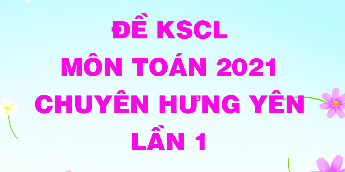 de-kscl-mon-toan-2021-lan-1-thpt-chuyen-hung-yen.png