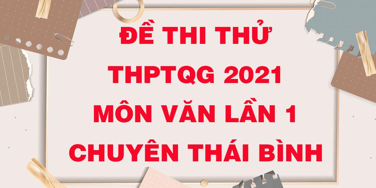 de-thi-thu-thpt-quoc-gia-2021-mon-van-chuyen-thai-binh-lan-1.png