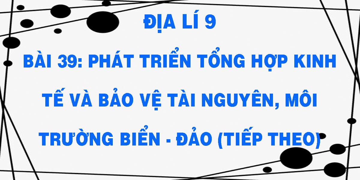 dia-li-9-bai-39-phat-trien-tong-hop-kinh-te-va-bao-ve-tai-nguye-moi-truong-bien-dao-tiep-theo.png