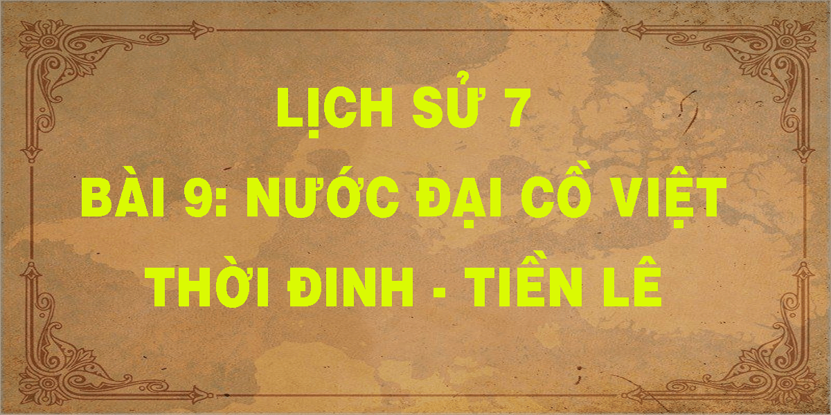 lich-su-7-bai-9-nuoc-dai-co-viet-thoi-dinh-tien-le.png