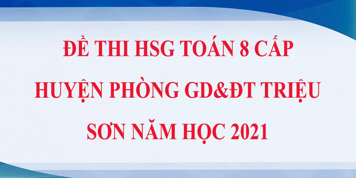 de-thi-hoc-sinh-gioi-toan-8-cap-huyen-phong-gddt-trieu-son-2021-2.png