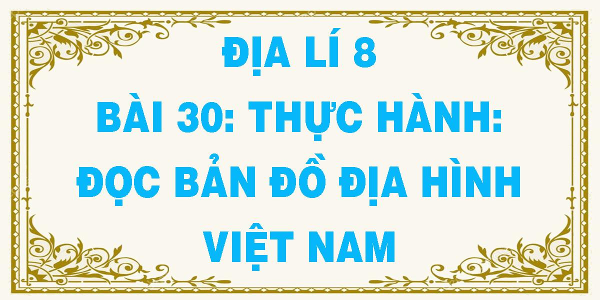 dia-li-8-bai-30-thuc-hanh-doc-ban-do-dia-hinh-viet-nam.png