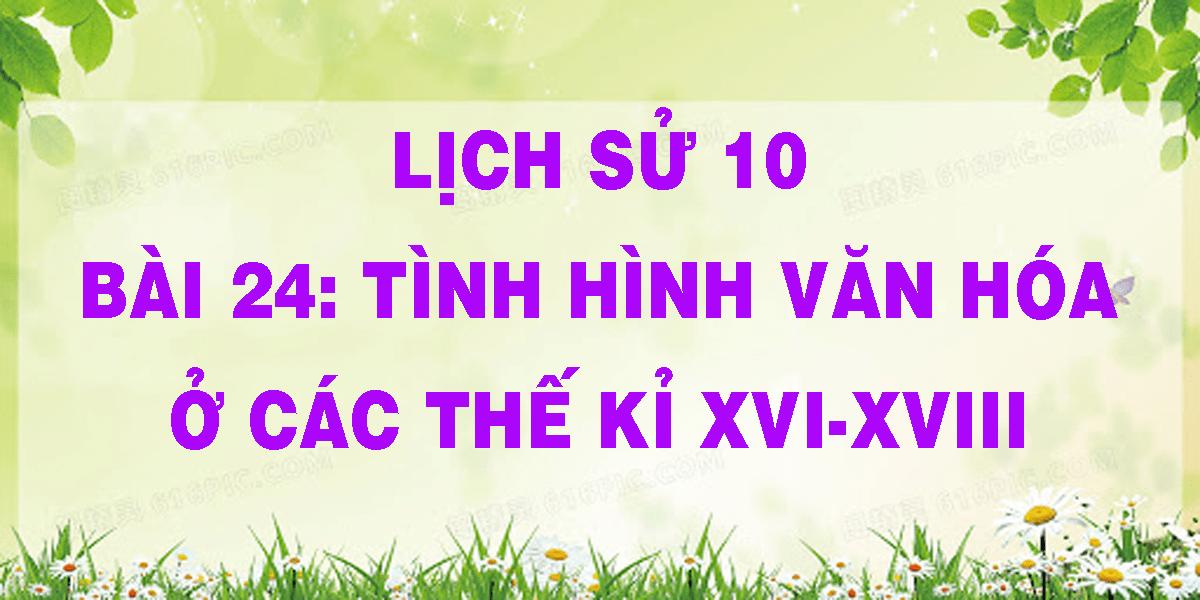 lich-su-10-bai-24-tinh-hinh-van-hoa-o-cac-the-ki-xvi-xviii.png