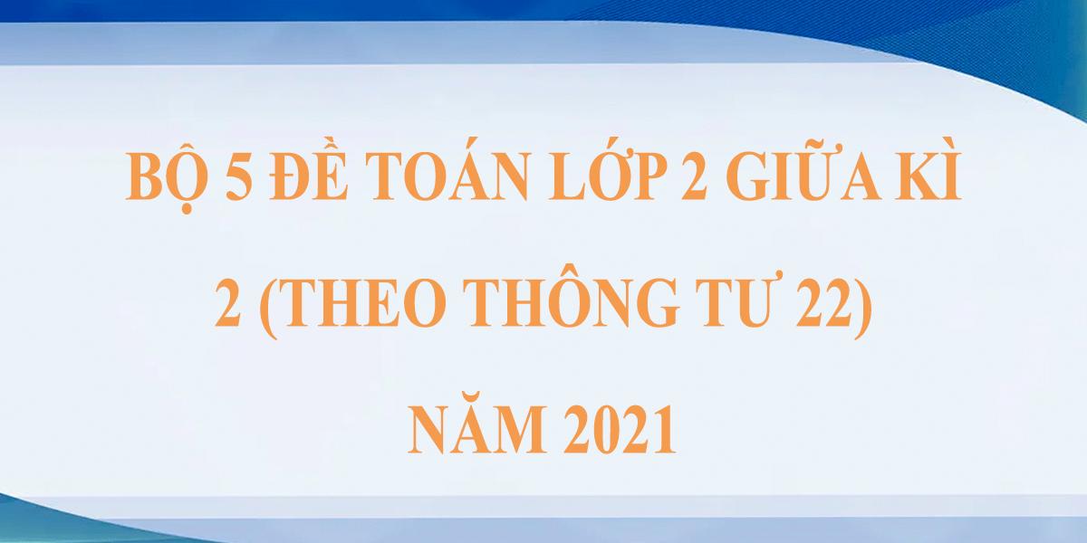 bo-5-de-thi-giua-hoc-ki-2-lop-2-mon-toan-theo-thong-tu-22-2021.png