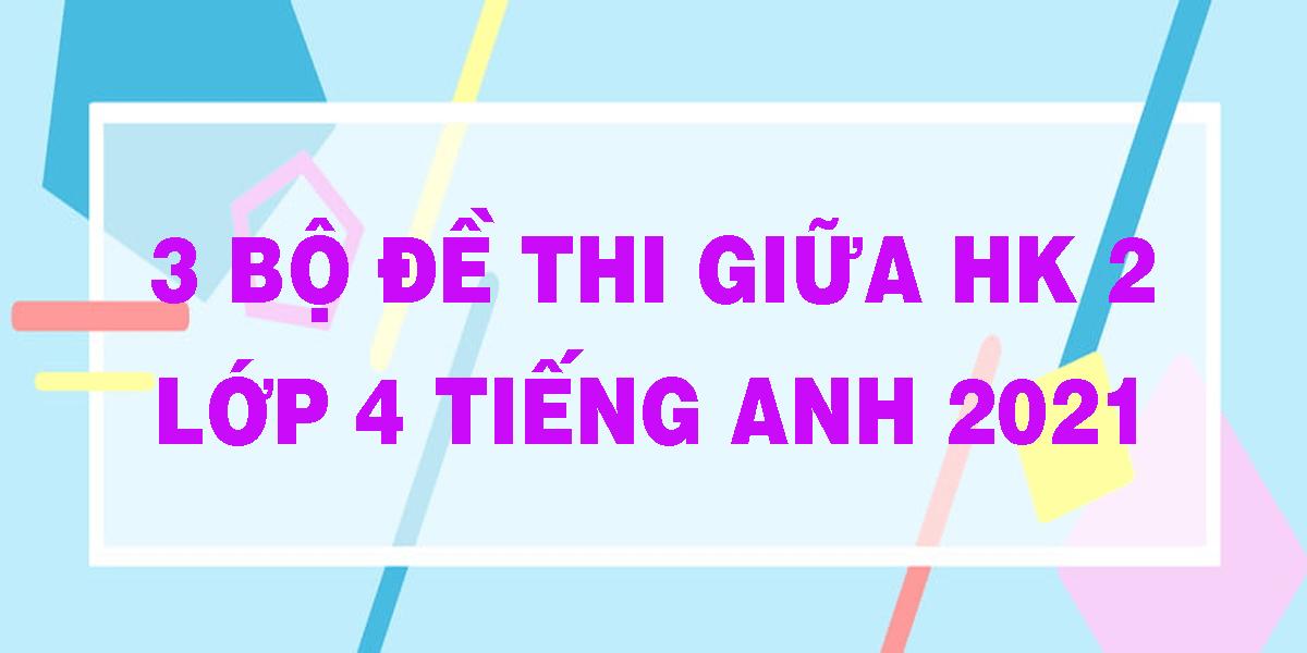 3-bo-de-thi-giua-hk-2-lop-4-tieng-anh-2021.png