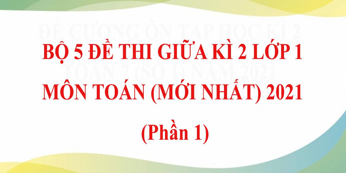 bo-5-de-thi-giua-hoc-ki-2-lop-1-mon-toan-moi-nhat-2021-p-1.png