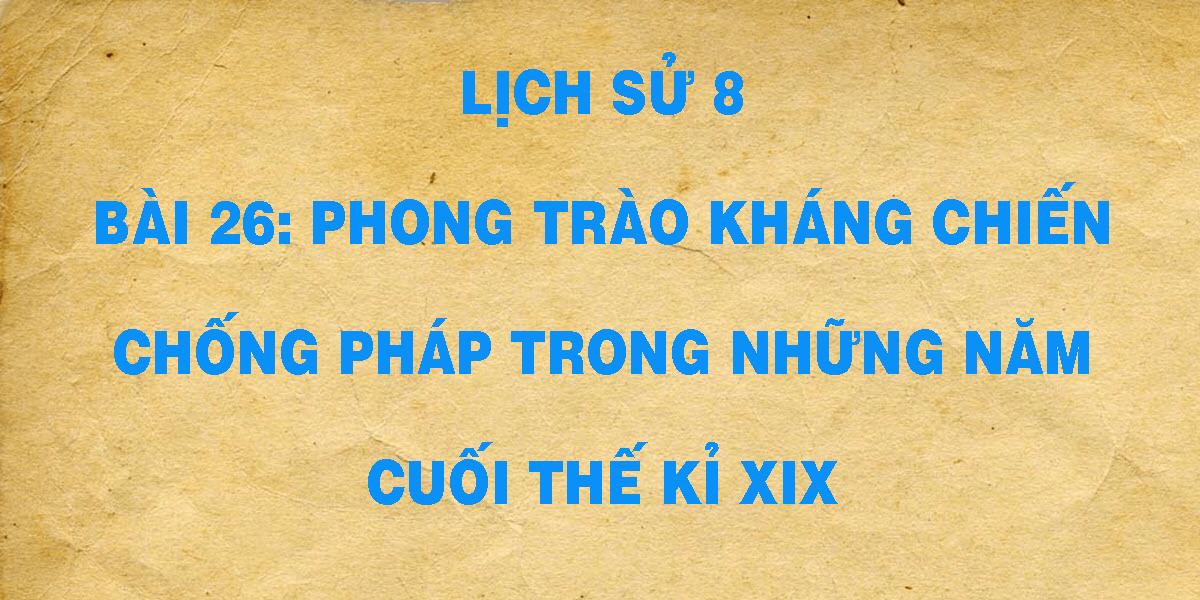 lich-su-8-bai-26-phong-trao-khang-chien-chong-phap-trong-nhung-nam-cuoi-the-ki-xix.png