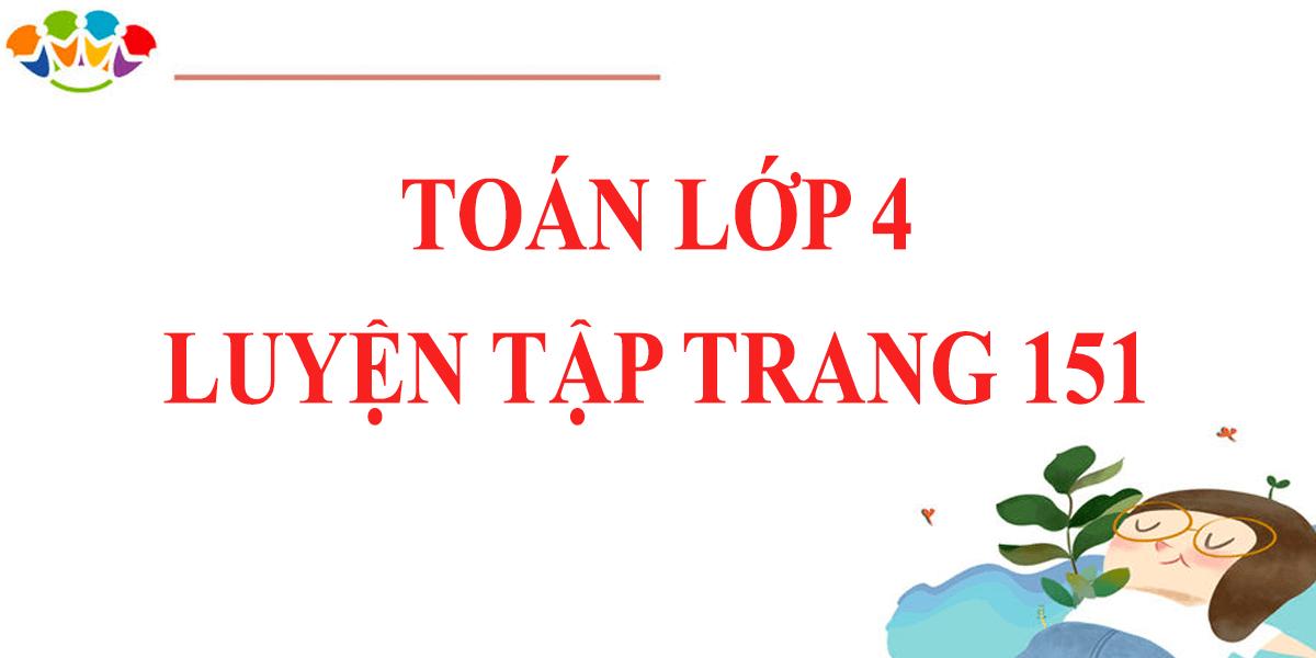 giai-toan-lop-4-trang-151-luyen-tap-bai-1-2-3-4.png