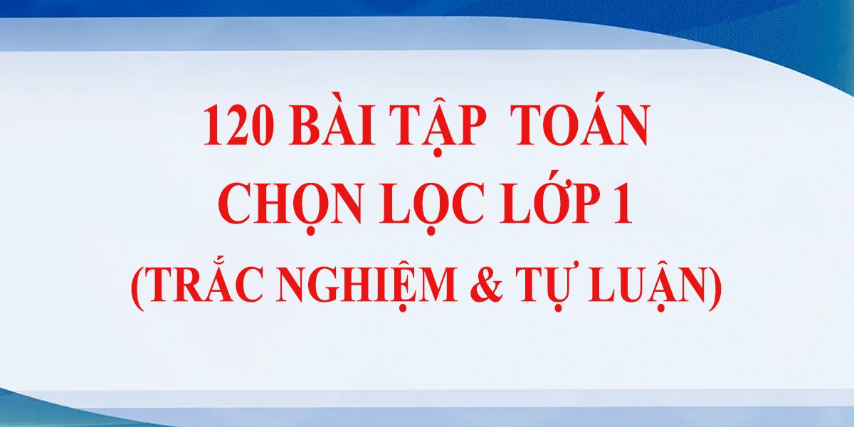 120-bai-tap-toan-chon-loc-lop-1-trac-nghiem-tu-luan-1.png