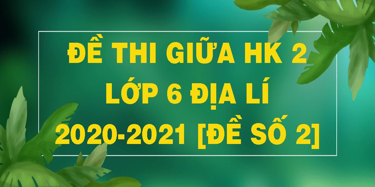 de-thi-giua-hk-2-lop-6-dia-li-2020-2021-de-so-2.png