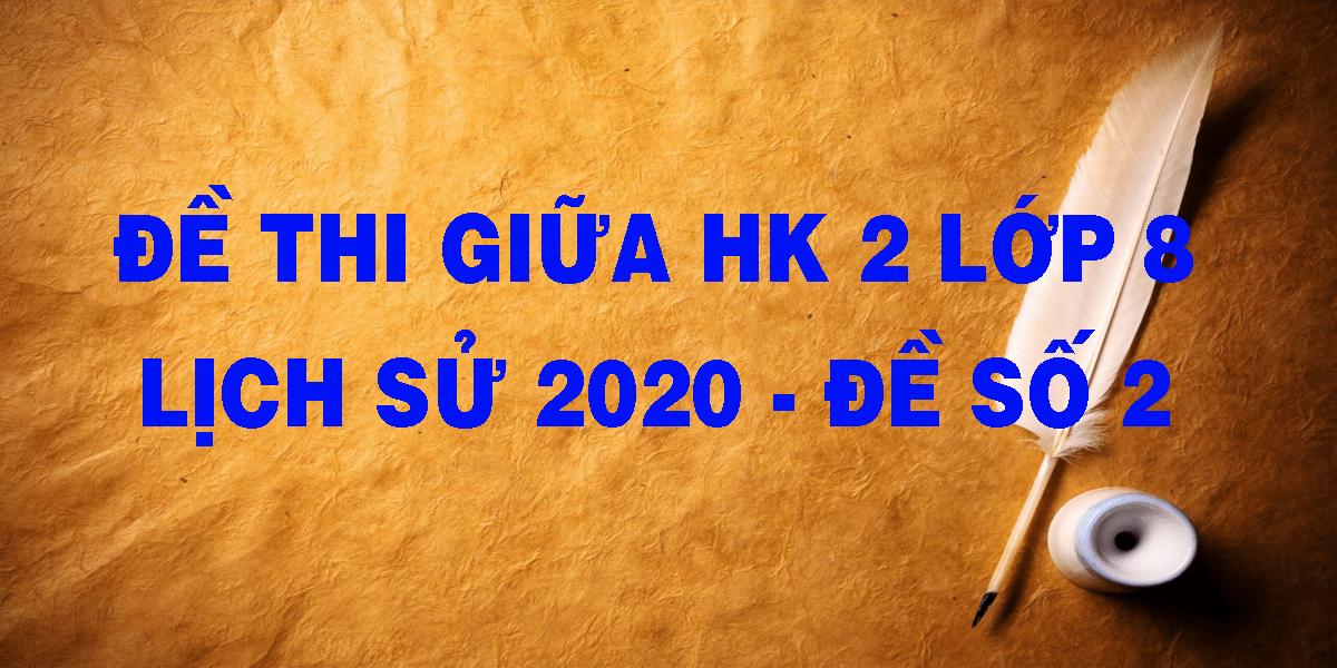 de-thi-giua-hk-2-lop-8-lich-su-2020-de-so-2.png