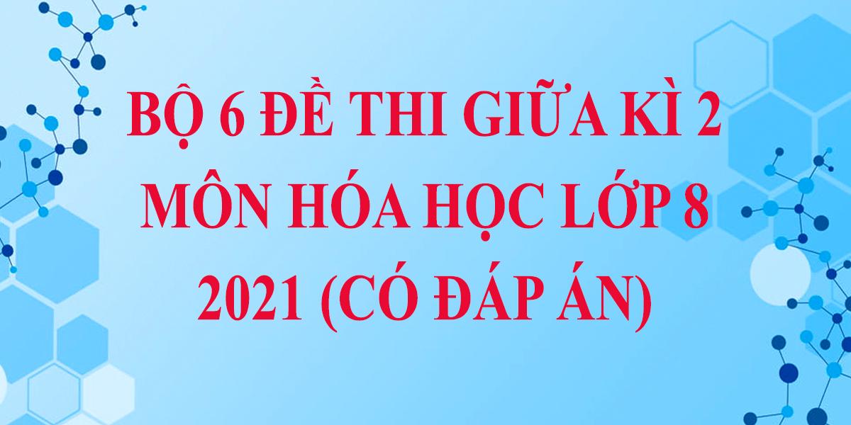 bo-4-de-thi-giua-hk-2-lop-8-mon-hoa-co-dap-an-2020-2021-2.png