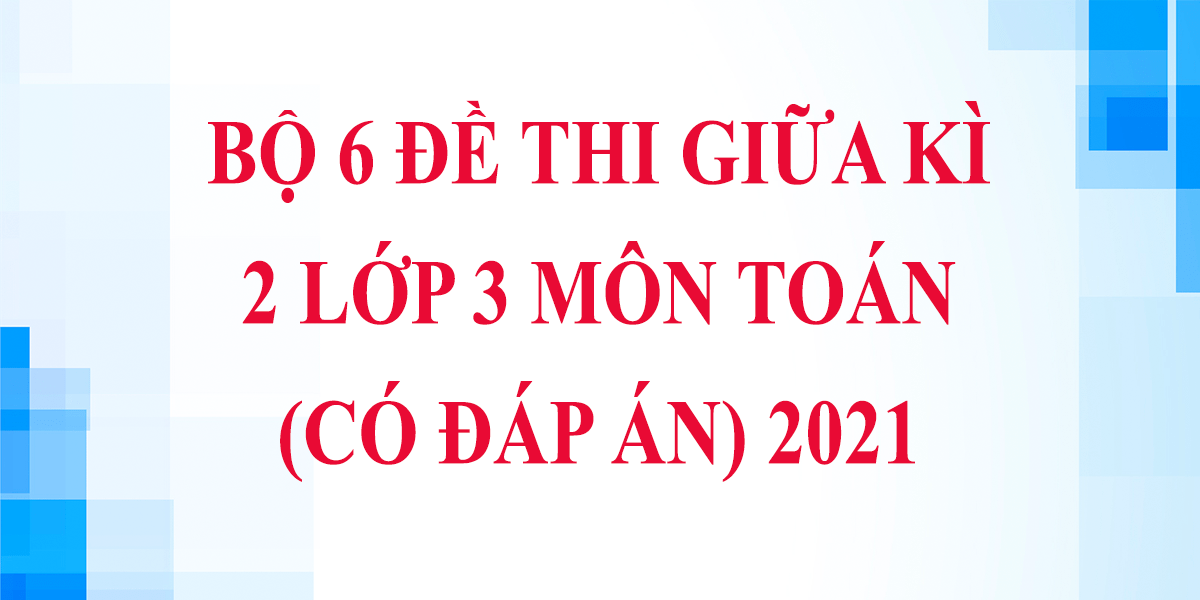 bo-6-de-thi-giua-hoc-ki-2-lop-3-mon-toan-co-dap-an-nam-2021-phan-1.png