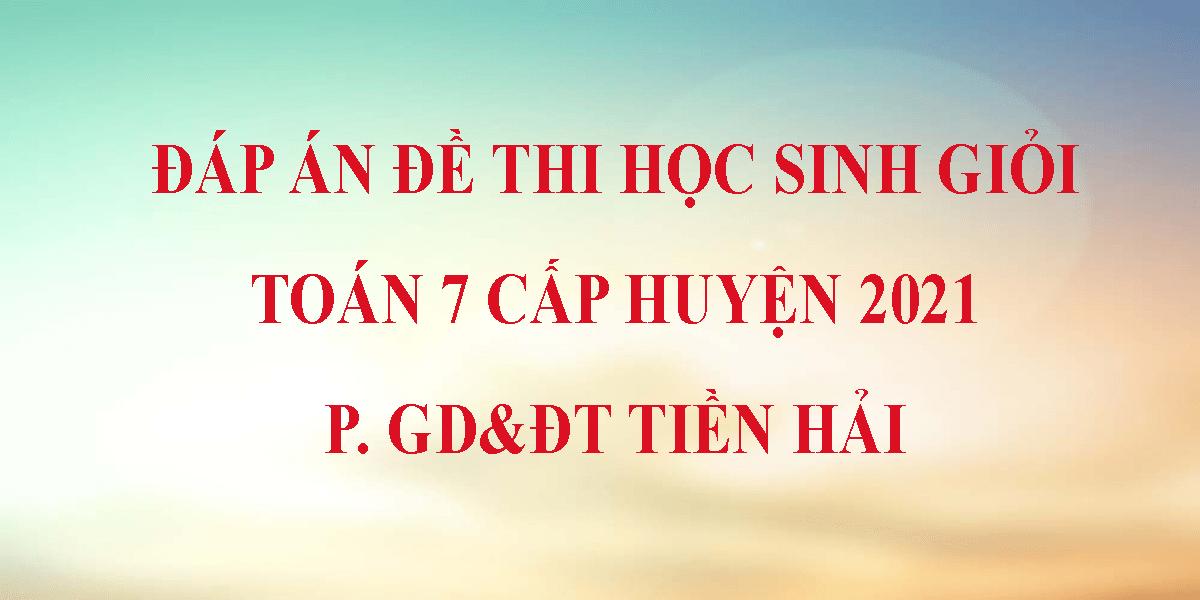 de-thi-hsg-toan-7-cap-huyen-2021-co-dap-an-phong-gddt-tien-hai.png