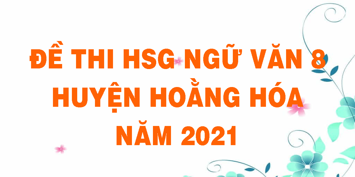de-thi-hsg-ngu-van-8-huyen-hoang-hoa-nam-2021.png