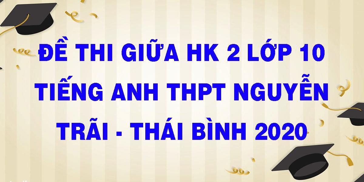 de-thi-giua-hk-2-lop-10-tieng-anh-thpt-nguyen-trai-thai-binh-2020.png