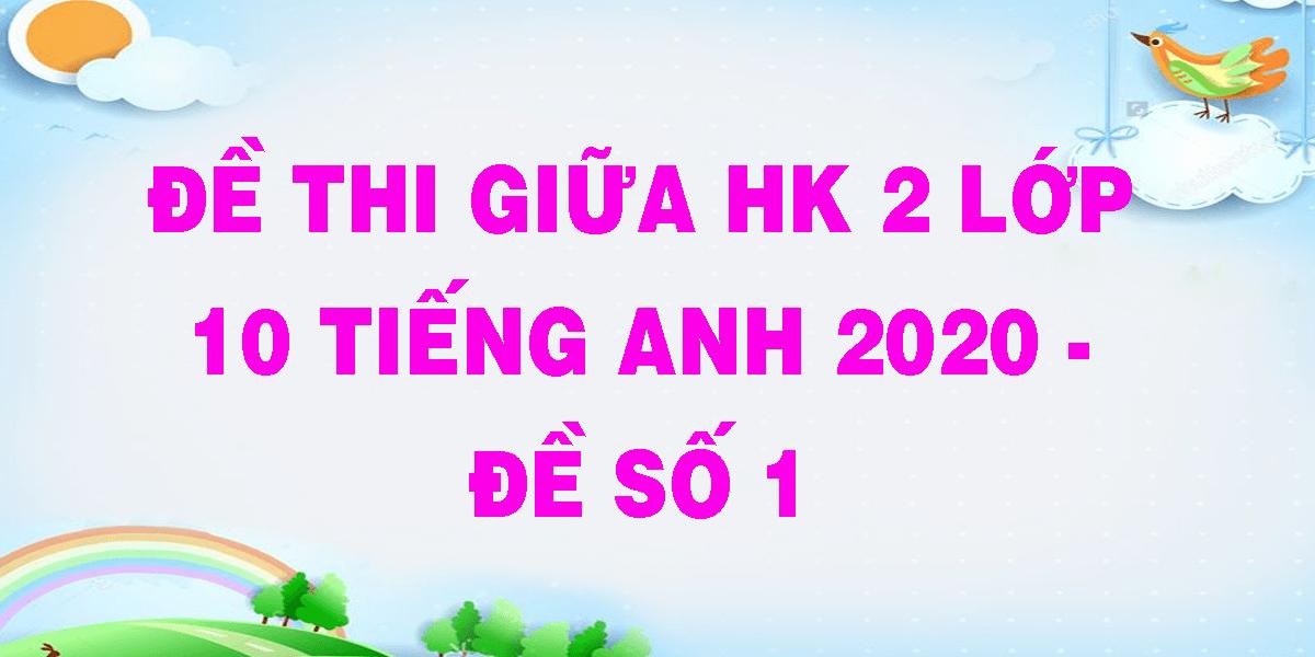 de-thi-giua-hk-2-lop-10-tieng-anh-2020-de-so-1.png