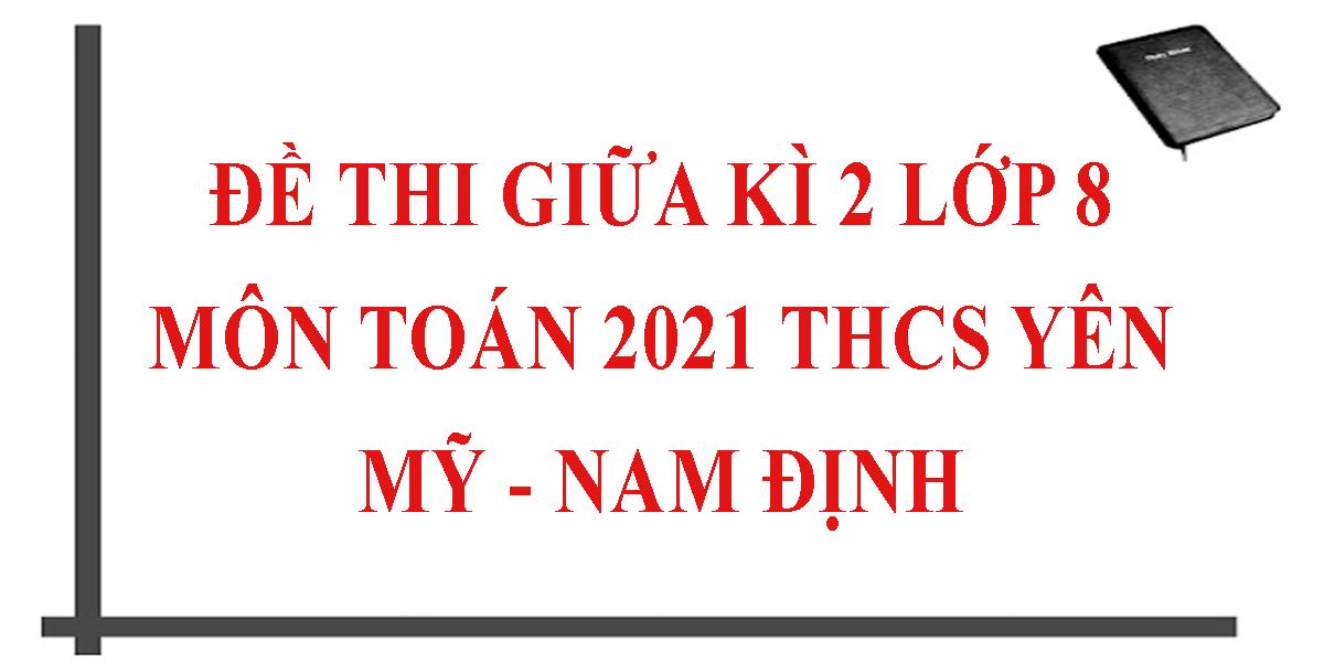 de-thi-giua-hoc-ki-2-lop-8-mon-toan-2021-thcs-yen-my-nam-dinh-3.png