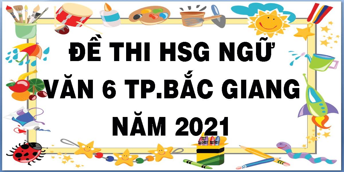 de-thi-hsg-ngu-van-6-tp-bac-giang-nam-2021.png