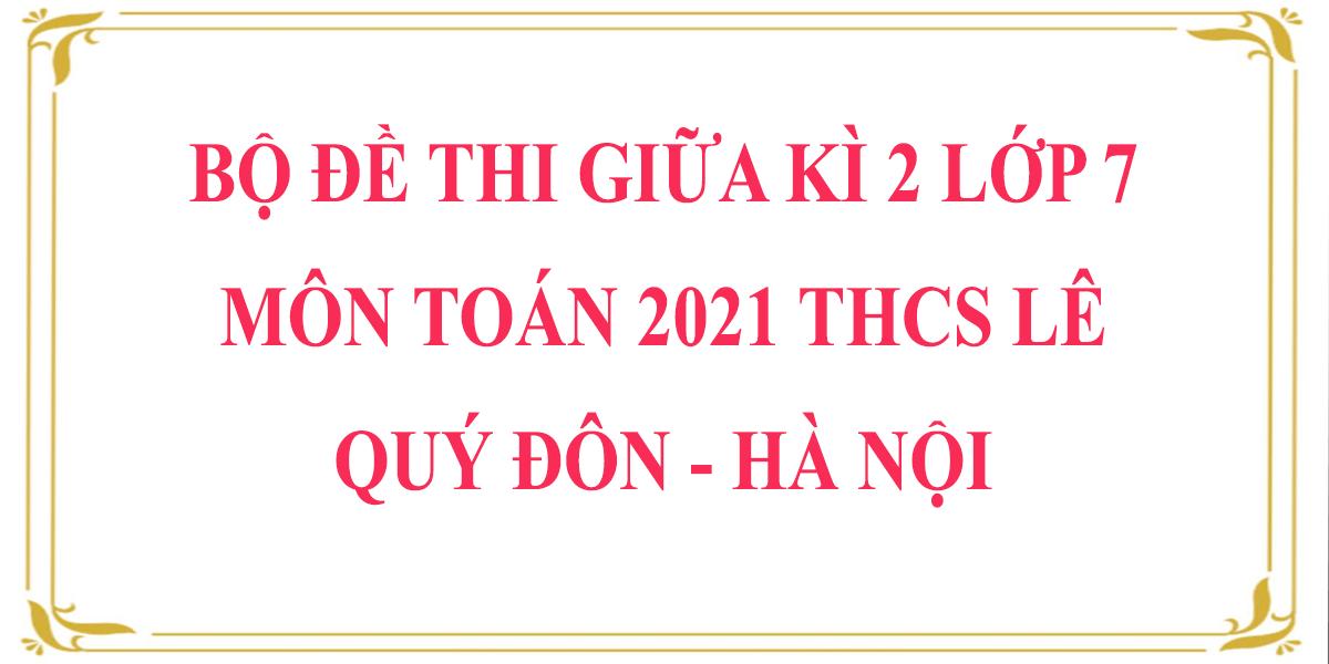 bo-de-thi-giua-hoc-ki-2-lop-7-mon-toan-2021-thcs-le-quy-don-ha-noi-8.png