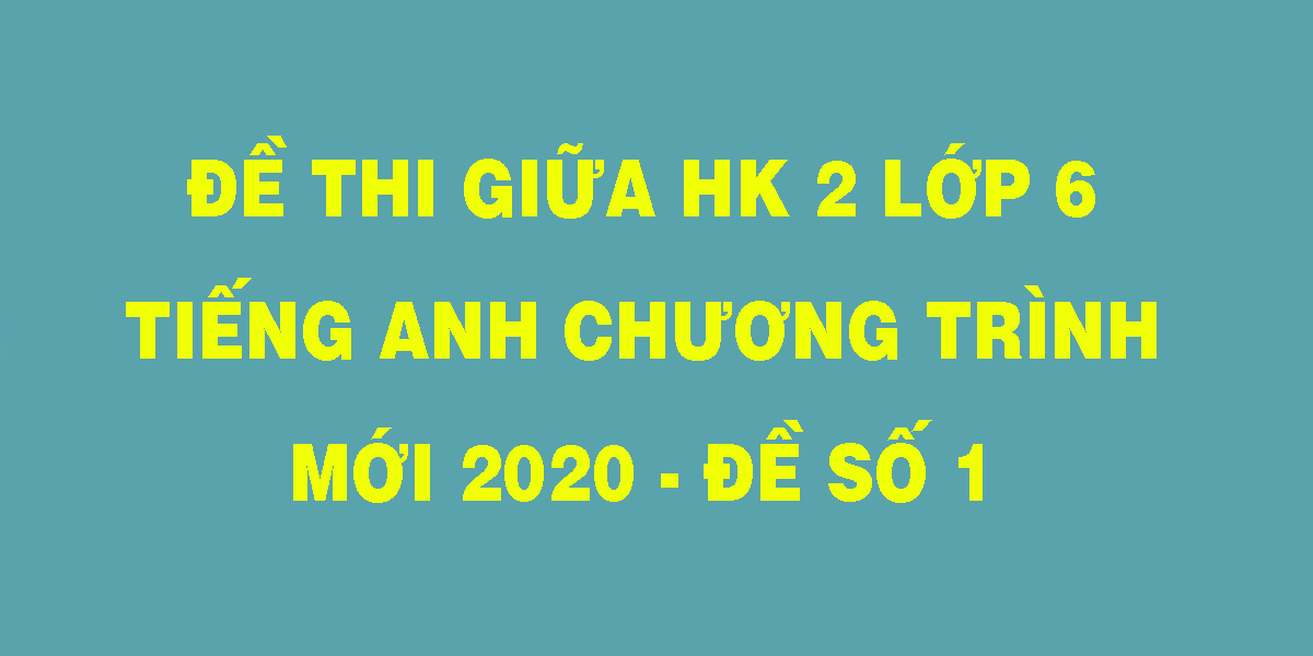 de-thi-giua-hk-2-lop-6-tieng-anh-chuong-trinh-moi-2020-de-so-1.png